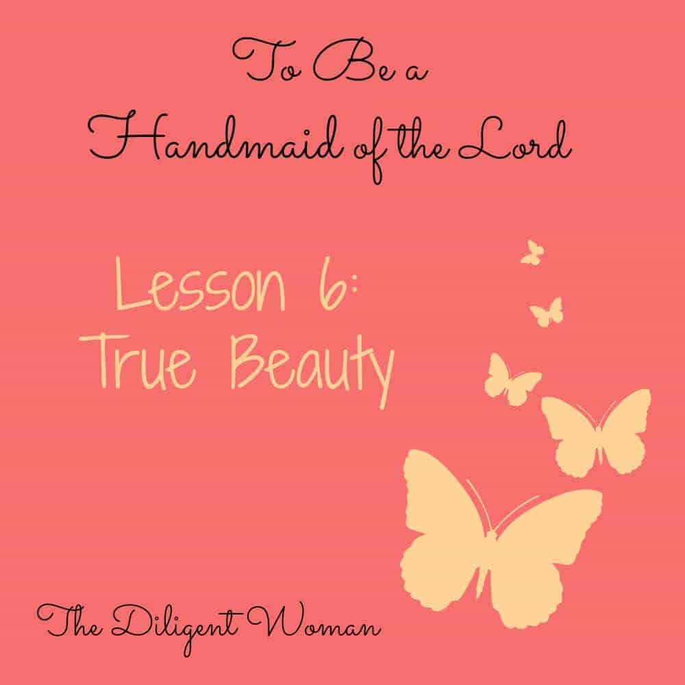 True Beauty – Lesson 6 – To Be a Handmaid of the Lord