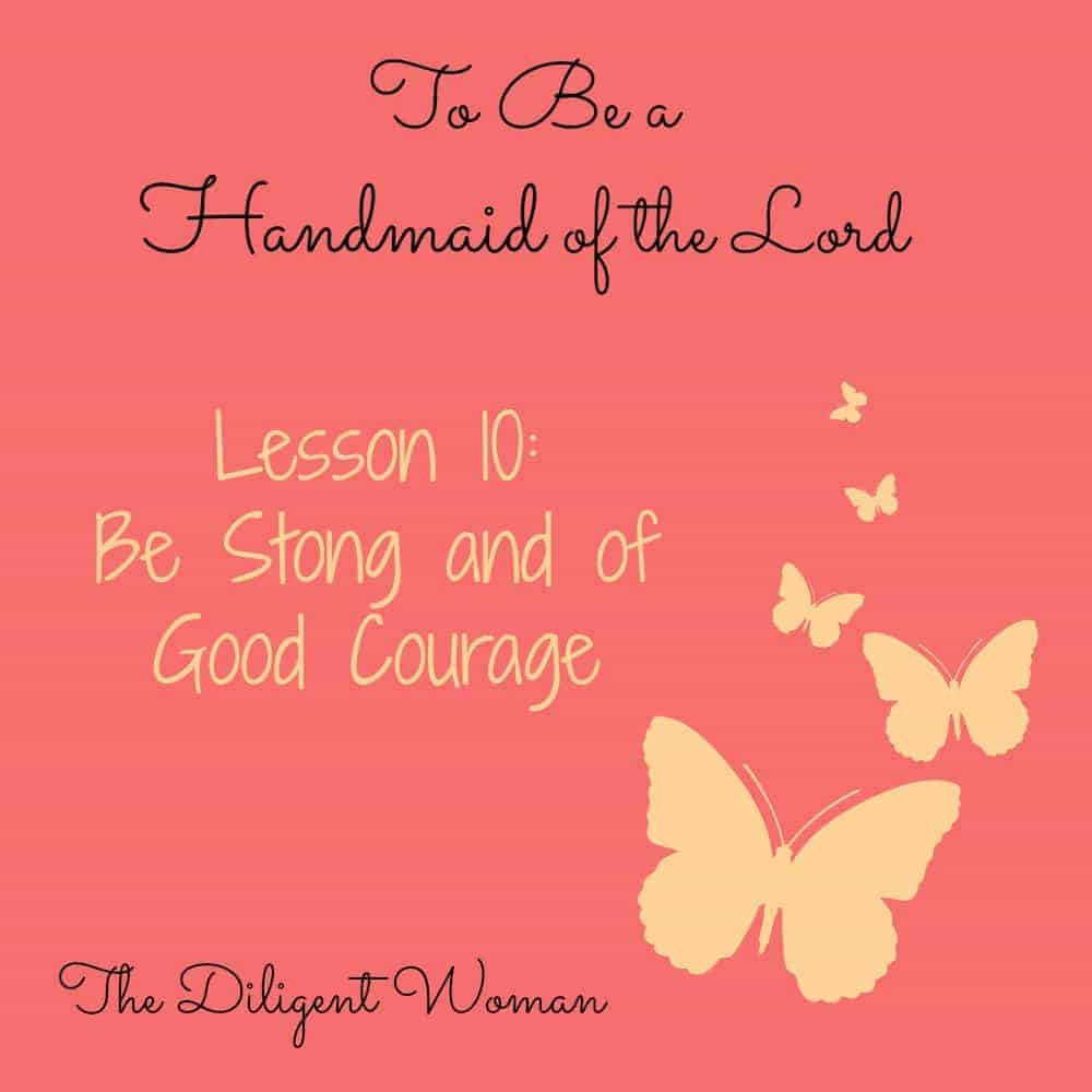 To Be a Handmaid of the Lord – Lesson 10 – Be Strong and of Good Courage
