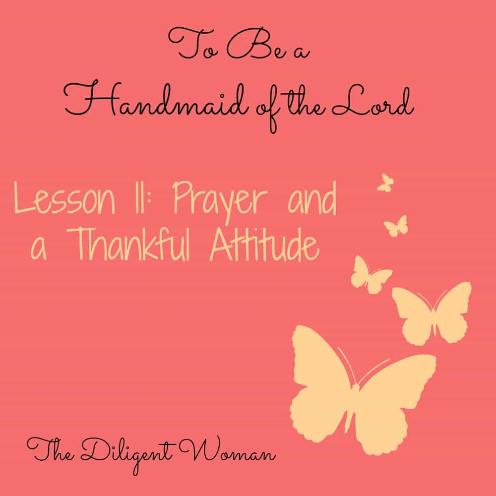 To Be a Handmaid of the Lord – Lesson 11 – Prayer and a Thankful Attitude