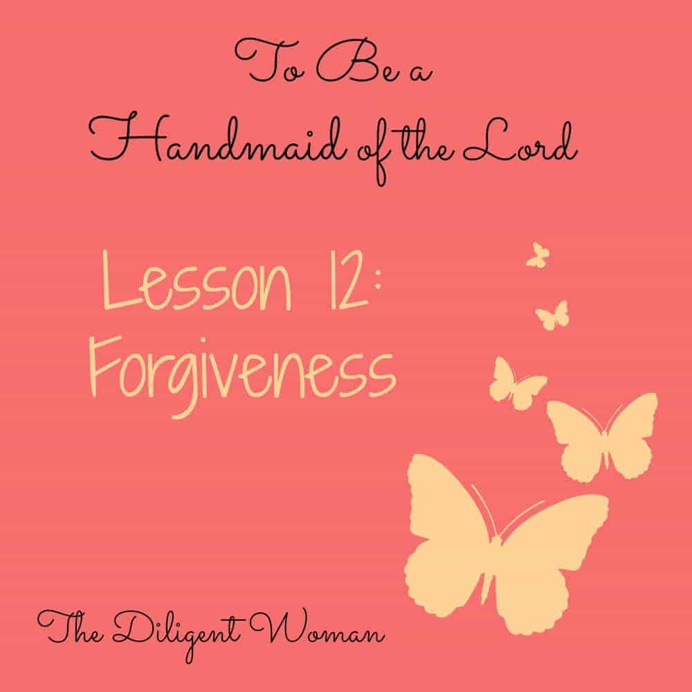 To Be a Handmaid of the Lord – Lesson 12 – Forgiveness