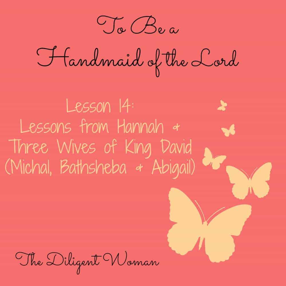 To Be a Handmaid of the Lord – Lesson 14 – Lessons from Hannah and Three Wives of King David
