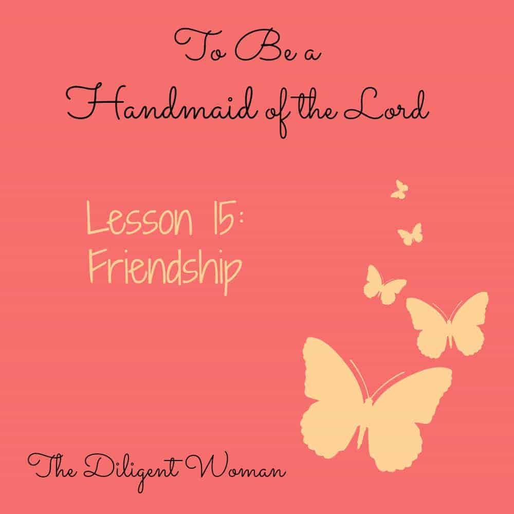 To Be a Handmaid of the Lord – Lesson 15 – Friendship
