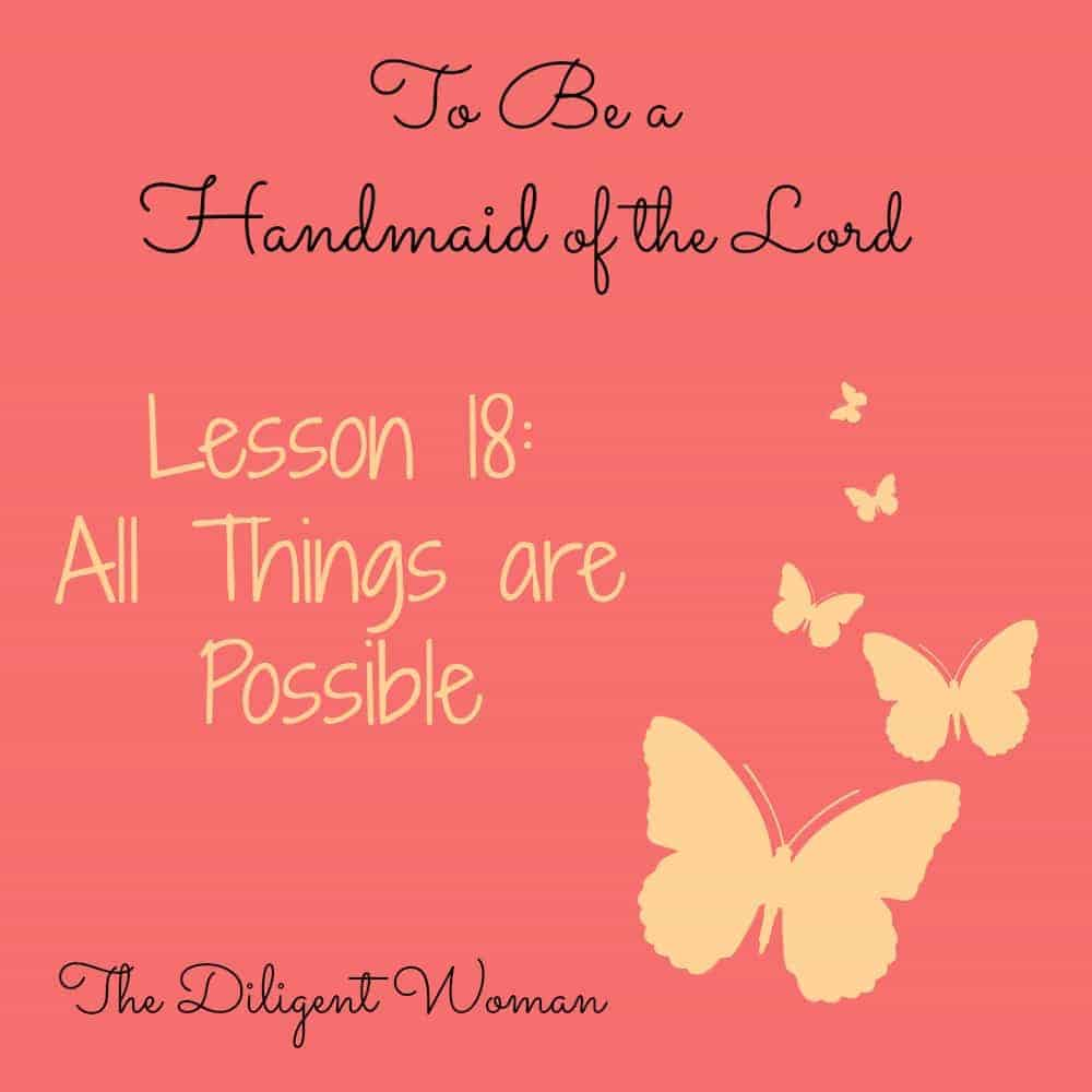 To Be a Handmaid to the Lord – Lesson 18 – All Things are Possible