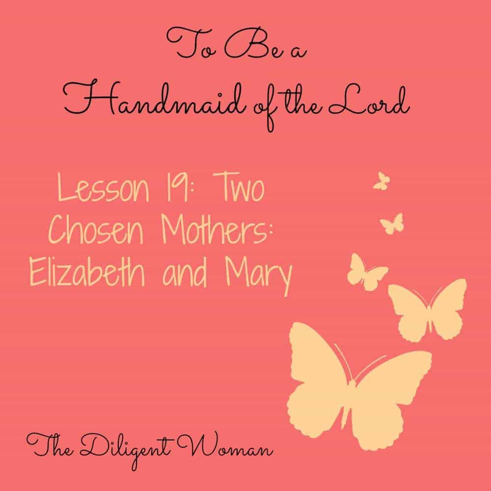 To Be a Handmaid of the Lord – Lesson 19- Two Chosen Mothers