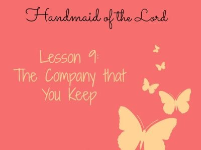 To Be a Handmaid of the Lord – Lesson 9 – The Company that You Keep