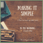 In the Beginning - Making it Simple-Lesson One