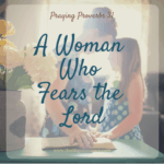 A Woman Who Fears the Lord - How to Pray Proverbs 31