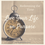 Redeeming the Time: Living Life on Purpose