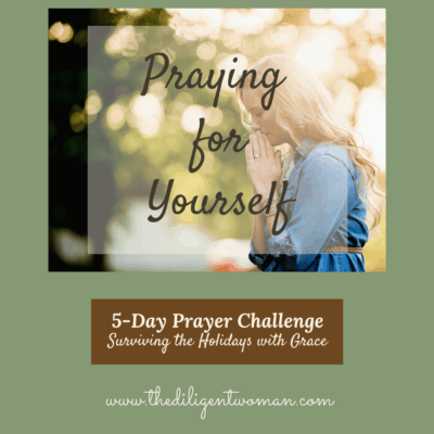 5-Day Prayer Challenge – Holiday Edition – Day Five – Praying for Yourself